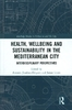 2019-03-14 Libro Health, Wellbeing and Sustainability in the Mediterranean City: Interdisciplinary Perspectives